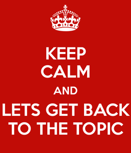 keep-calm-and-lets-get-back-to-the-topic.png