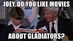 joey-do-you-like-movies-about-gladiators.jpg