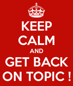 keep-calm-and-get-back-on-topic.png