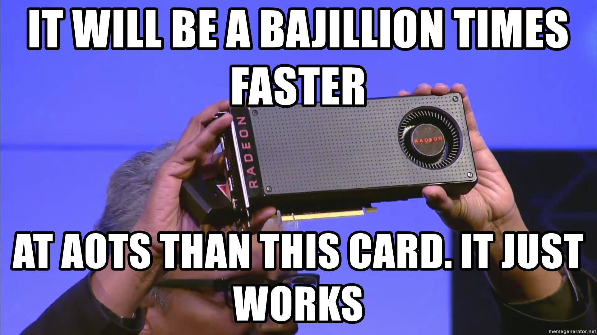 it-will-be-a-bajillion-times-faster-at-aots-than-this-card-it-just-works.jpg