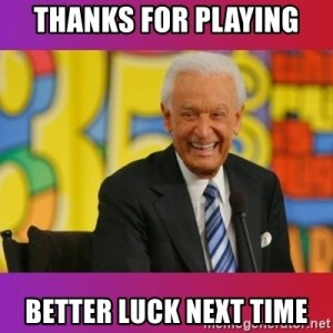 9668558%2Fthanks-for-playing-better-luck-next-time.jpg